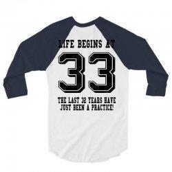 33rd birthday life begins at 33 3/4 Sleeve Shirt | Artistshot