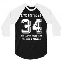 34th birthday life begins at 34 white 3/4 Sleeve Shirt | Artistshot