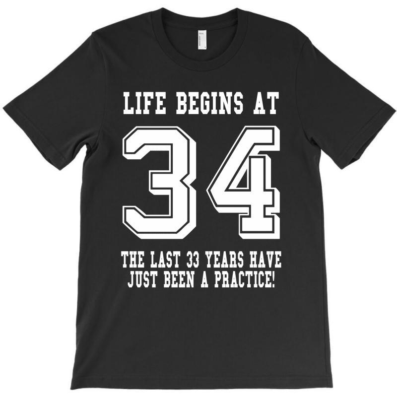 34th Birthday Life Begins At 34 White T-shirt | Artistshot