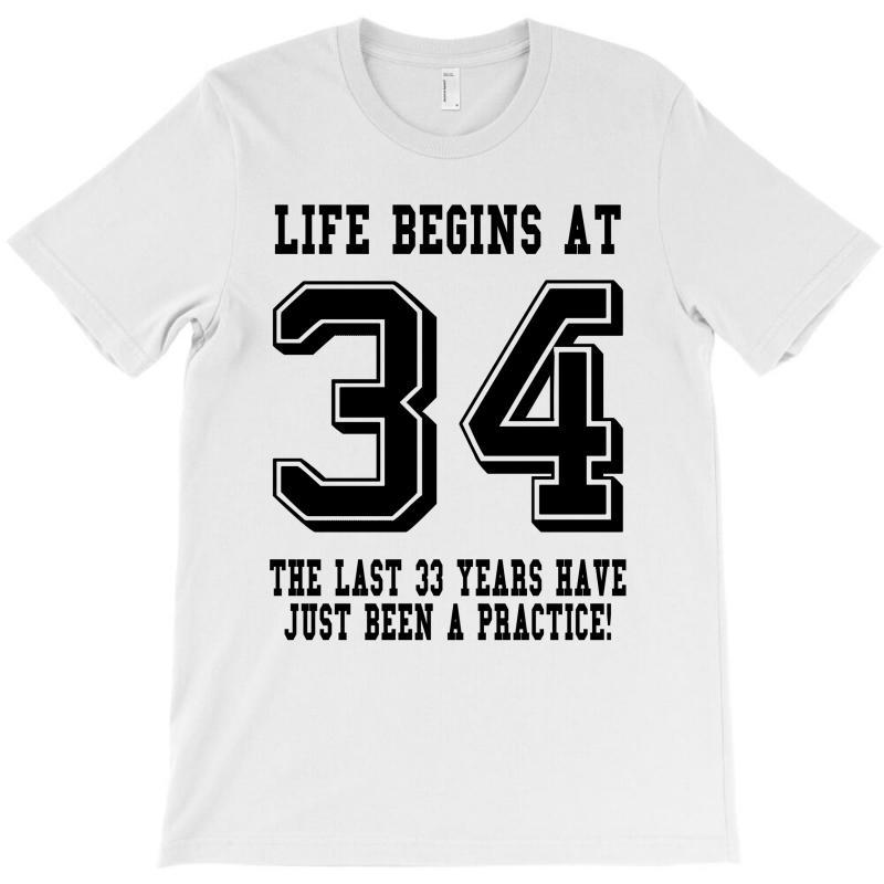 34th Birthday Life Begins At 34 T-shirt   Artistshot