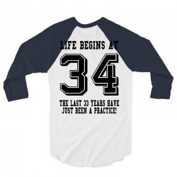 34th birthday life begins at 34 3/4 Sleeve Shirt | Artistshot