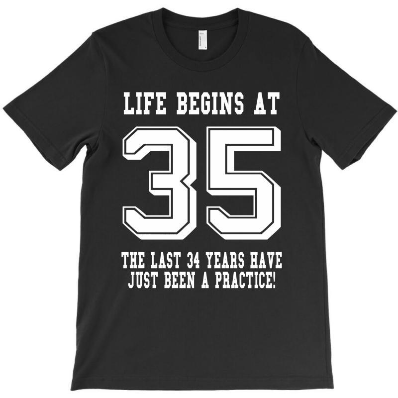35th Birthday Life Begins At 35 White T-shirt | Artistshot