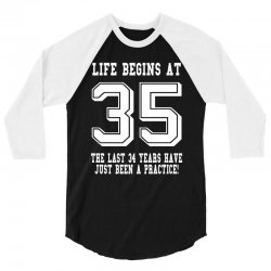 35th birthday life begins at 35 white 3/4 Sleeve Shirt | Artistshot