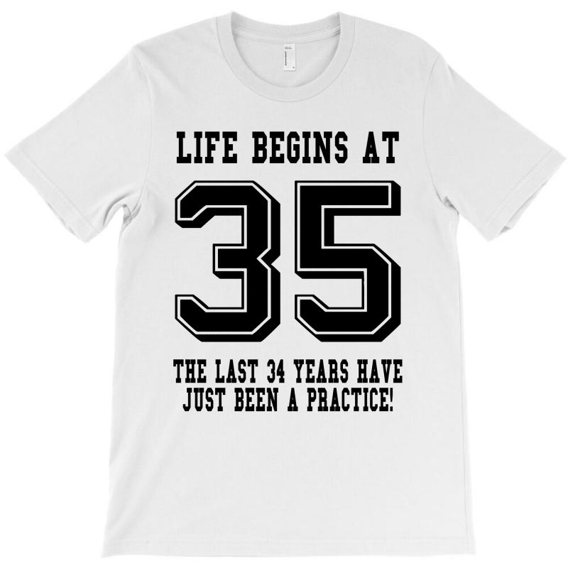 35th Birthday Life Begins At 35 T-shirt | Artistshot