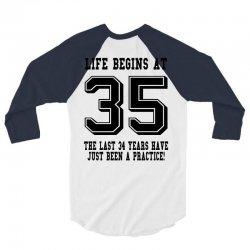 35th birthday life begins at 35 3/4 Sleeve Shirt | Artistshot