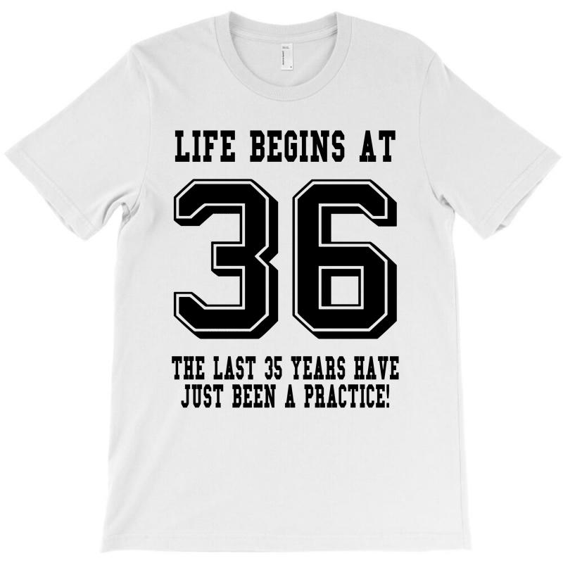 36th Birthday Life Begins At 36 T-shirt | Artistshot