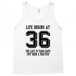 36th birthday life begins at 36 Tank Top | Artistshot