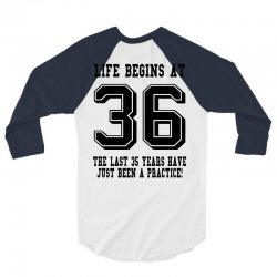36th birthday life begins at 36 3/4 Sleeve Shirt | Artistshot