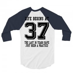 37th birthday life begins at 37 3/4 Sleeve Shirt | Artistshot