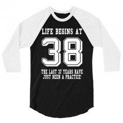 38th birthday life begins at 38 white 3/4 Sleeve Shirt | Artistshot