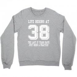 38th birthday life begins at 38 white Crewneck Sweatshirt | Artistshot