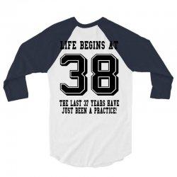 38th birthday life begins at 38 3/4 Sleeve Shirt | Artistshot