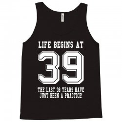 39th birthday life begins at 39 white Tank Top | Artistshot