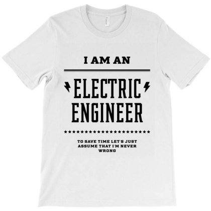 I Am An Electric Engineer - Electric Engineer Job Gift Funny T-shirt Designed By Diogo Calheiros