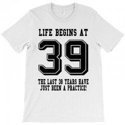 39th birthday life begins at 39 T-Shirt | Artistshot
