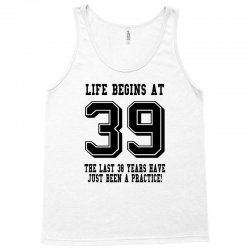 39th birthday life begins at 39 Tank Top | Artistshot