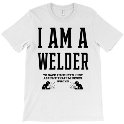 I Am A Welder - Welder Job Gift Funny T-shirt Designed By Diogo Calheiros
