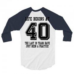 40th birthday life begins at 40 3/4 Sleeve Shirt | Artistshot