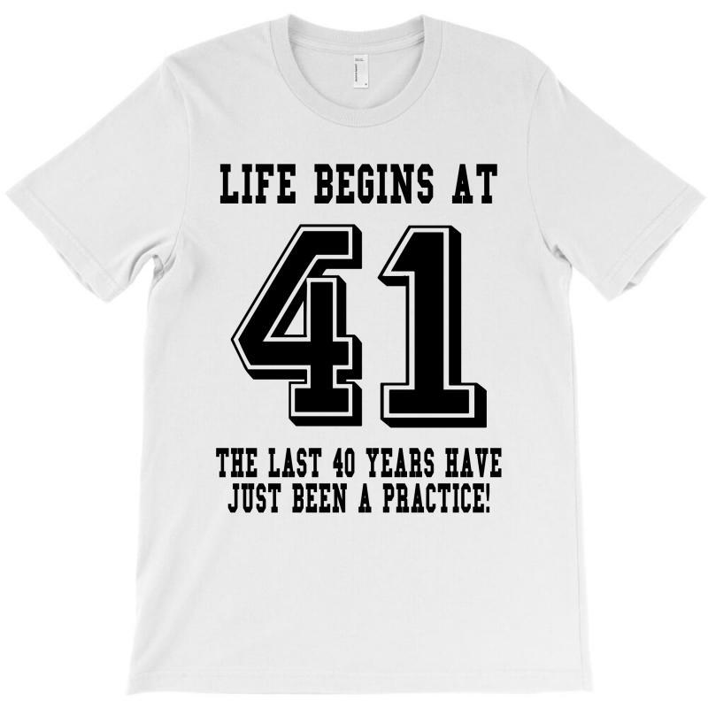 41st Birthday Life Begins At 41 T-shirt   Artistshot
