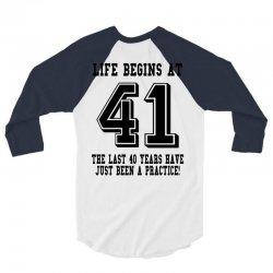 41st birthday life begins at 41 3/4 Sleeve Shirt   Artistshot