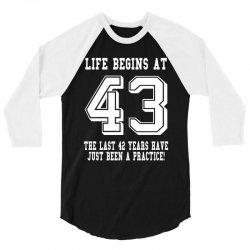 43rd birthday life begins at 43 white 3/4 Sleeve Shirt | Artistshot