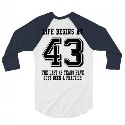 43rd birthday life begins at 43 3/4 Sleeve Shirt | Artistshot