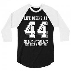 44th birthday life begins at 44 white 3/4 Sleeve Shirt | Artistshot