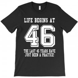 46th birthday life begins at 46 white T-Shirt | Artistshot