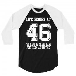 46th birthday life begins at 46 white 3/4 Sleeve Shirt | Artistshot