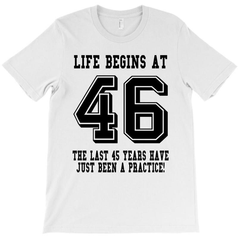 46th Birthday Life Begins At 46 T-shirt | Artistshot