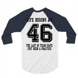 46th birthday life begins at 46 3/4 Sleeve Shirt | Artistshot