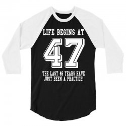 47th birthday life begins at 47 white 3/4 Sleeve Shirt | Artistshot