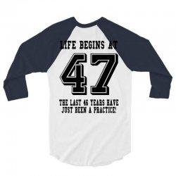 47th birthday life begins at 47 3/4 Sleeve Shirt | Artistshot