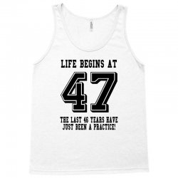 47th birthday life begins at 47 Tank Top | Artistshot