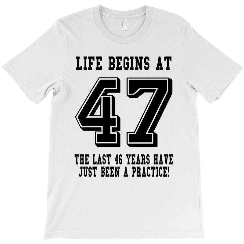 47th Birthday Life Begins At 47 T-shirt | Artistshot