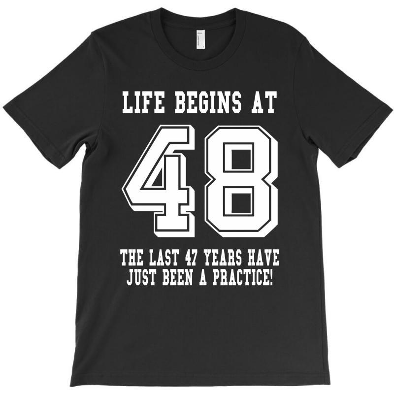 48th Birthday Life Begins At 48 White T-shirt   Artistshot