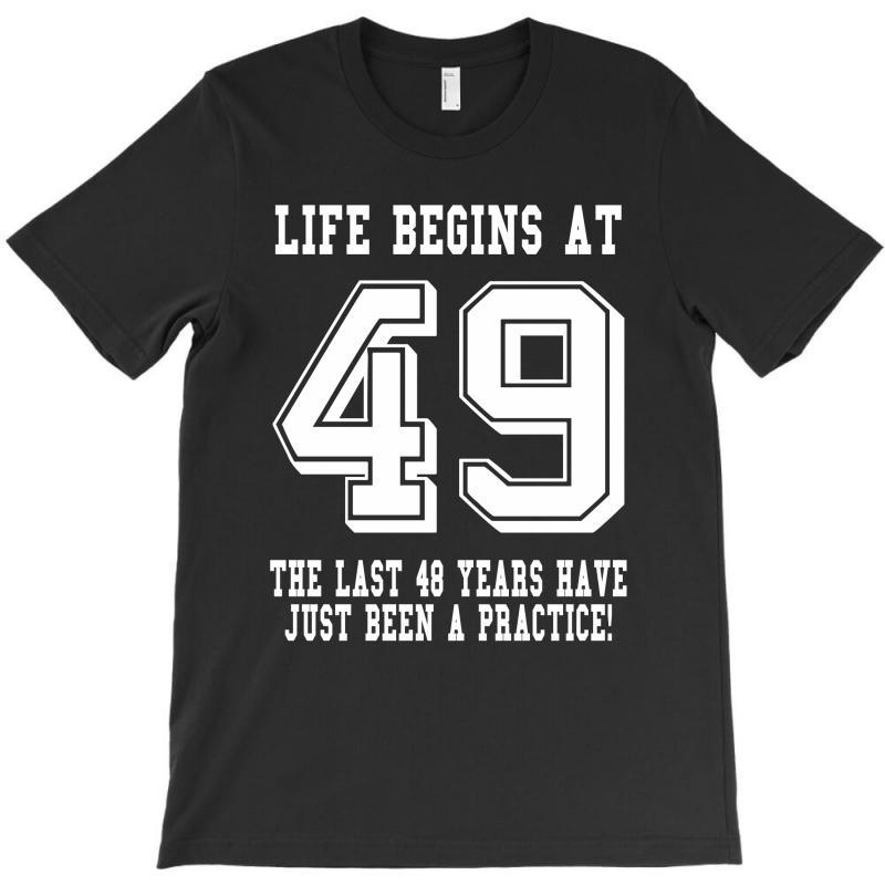 49th Birthday Life Begins At 49 White T-shirt | Artistshot