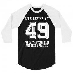 49th birthday life begins at 49 white 3/4 Sleeve Shirt | Artistshot