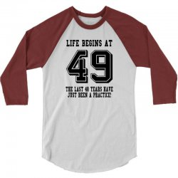 49th birthday life begins at 49 3/4 Sleeve Shirt | Artistshot