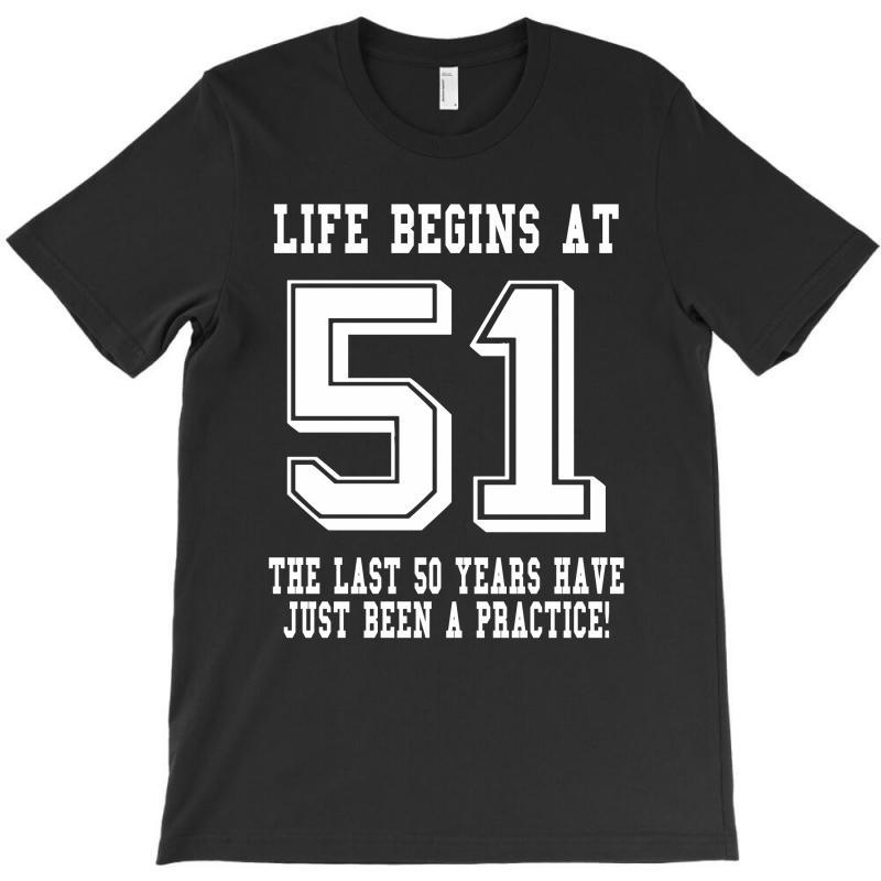 51st Birthday Life Begins At 51 White T-shirt | Artistshot