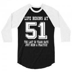 51st birthday life begins at 51 white 3/4 Sleeve Shirt | Artistshot