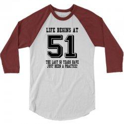 51st birthday life begins at 51 3/4 Sleeve Shirt | Artistshot