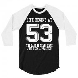 53rd birthday life begins at 53 white 3/4 Sleeve Shirt | Artistshot