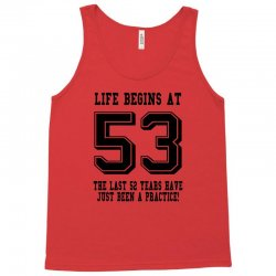 53rd birthday life begins at 53 Tank Top | Artistshot