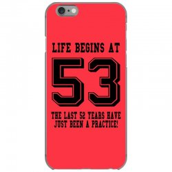 53rd birthday life begins at 53 iPhone 6/6s Case | Artistshot