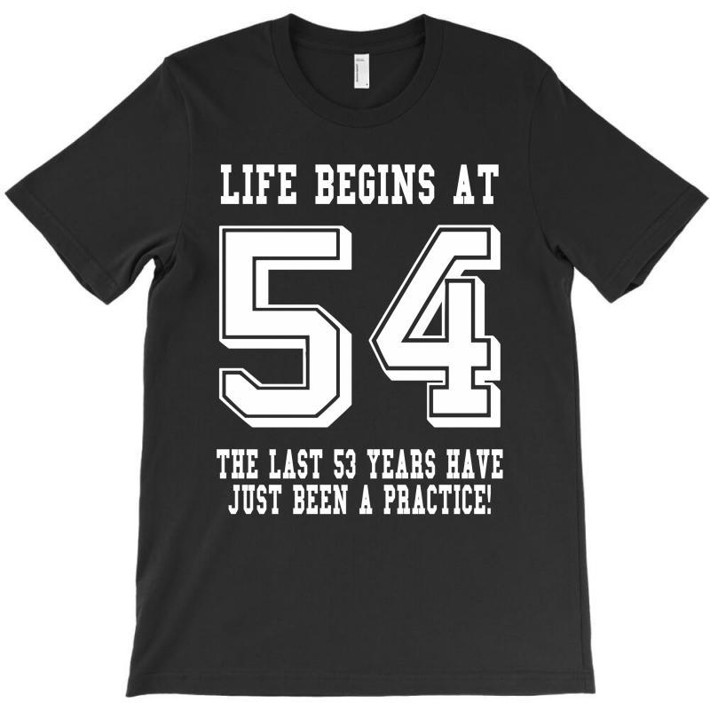 54th Birthday Life Begins At 54 White T-shirt | Artistshot