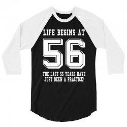 56th birthday life begins at 56 white 3/4 Sleeve Shirt | Artistshot