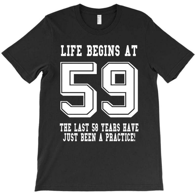 59th Birthday Life Begins At 59 White T-shirt | Artistshot