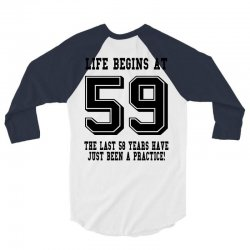 59th birthday life begins at 59 3/4 Sleeve Shirt | Artistshot