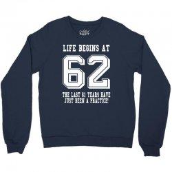 62nd birthday life begins at 62 white Crewneck Sweatshirt | Artistshot